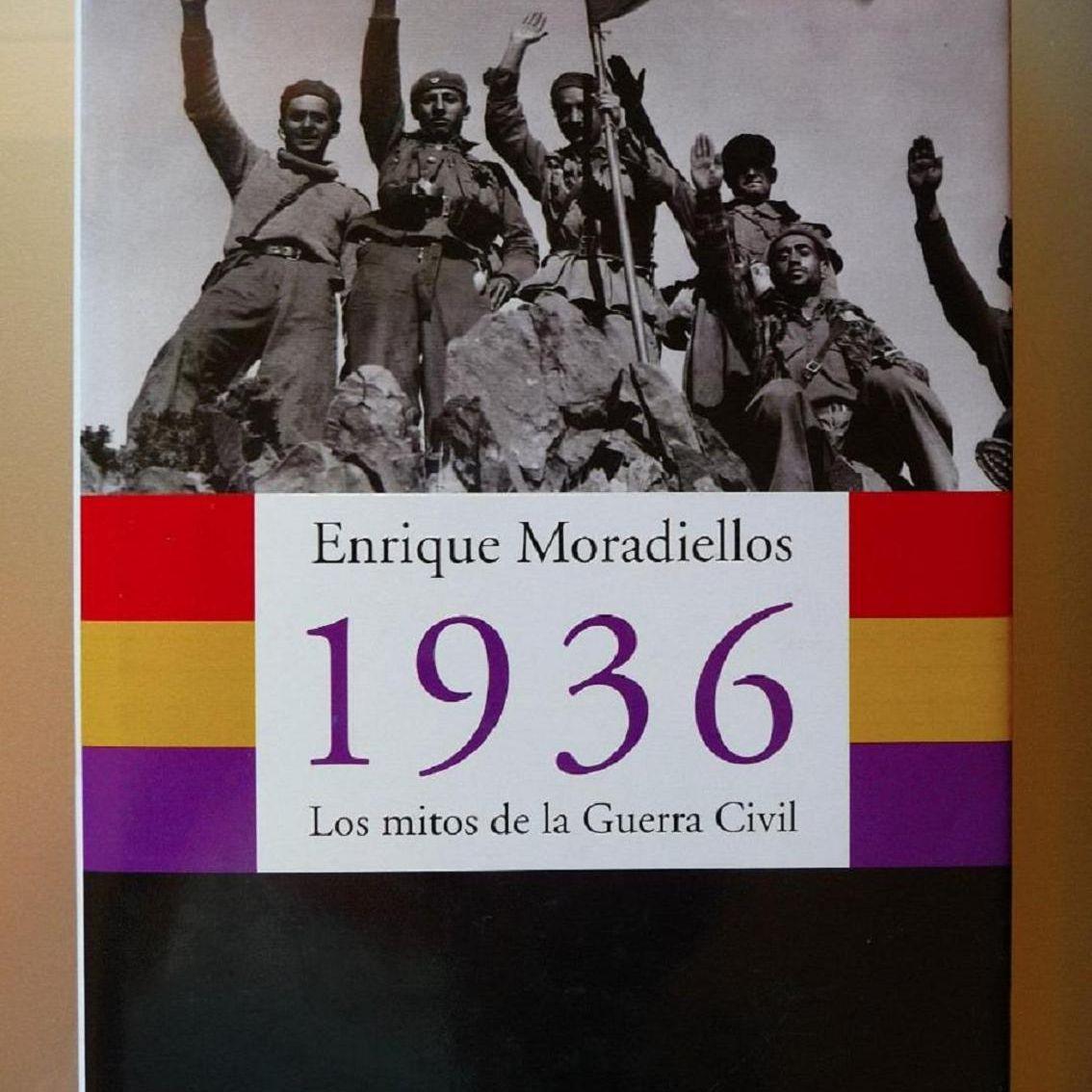 1936 los mitos de la guerra civil de Enrique Moradiellos
