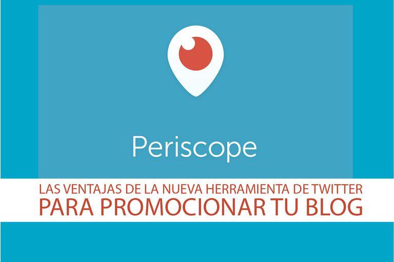 Persicope: Las ventajas de la nueva herramienta de Twitter para promocionar tu blog